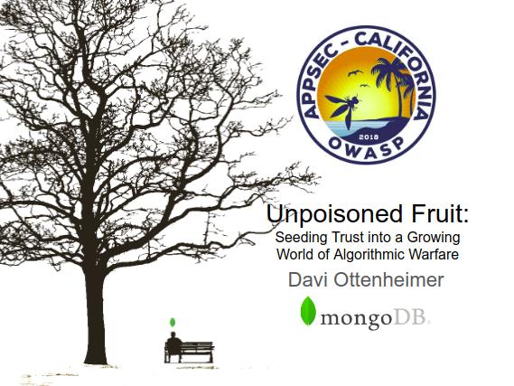 "2018 AppSec California: ""Unpoisoned Fruit: Seeding Trust into a Growing World of Algorithmic Warfare"""